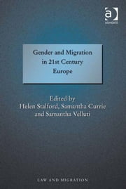 Gender and Migration in 21st Century Europe ebook by Dr Samantha Currie,Dr Samantha Velluti,Dr Helen Stalford,Professor Satvinder S Juss
