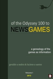 Of the Odyssey 100 to NewsGames: A Genealogy of the Games as Information ebook by Geraldo A. Seabra,Luciene A. Santos