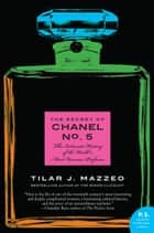 The Secret of Chanel No. 5 - The Intimate History of the World's Most Famous Perfume ebook by