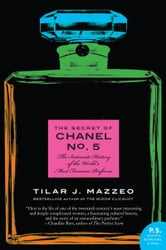 The Secret of Chanel No. 5 - The Intimate History of the World's Most Famous Perfume ebook by Tilar J. Mazzeo