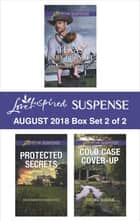 Harlequin Love Inspired Suspense August 2018 - Box Set 2 of 2 - Texas Baby Pursuit\Protected Secrets\Cold Case Cover-Up ebook by Margaret Daley, Heather Woodhaven, Virginia Vaughan