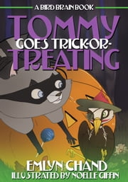 A Bird Brain Book: Tommy Goes Trick-or-Treating (A Woodpecker Invades a Halloween Celebration) ebook by Emlyn Chand