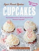 Cupcakes - The Complete Guide to Making Beautiful and Delicious Cupcakes ebook by Ingrid Hancock Bjerknes, Marte Garmann