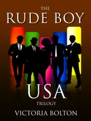 The Rude Boy USA Trilogy ebook by Victoria Bolton