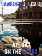 Afloat On The Flood ebook by Lawrence J. Leslie