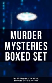 MURDER MYSTERIES Boxed Set: 880+ True Crime Stories, Action Thrillers, Whodunit Mysteries & Detective Stories - Sherlock Holmes, Dr. Thorndyke Cases, Bulldog Drummond, Detective Standish, Martin Hewitt, Max Carrados… ebook by Agatha Christie, Edgar Wallace, Arthur Conan Doyle,...