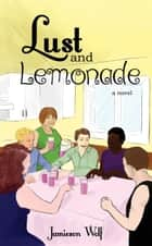 Lust and Lemonade - The Lemonade Series, #1 ebook by Jamieson Wolf