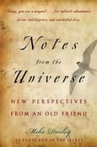 Notes from the Universe - New Perspectives from an Old Friend ebook by Mike Dooley