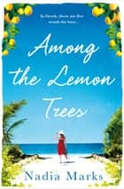 Among the Lemon Trees - Escape to an Island in the Sun with this Unputdownable Summer Read ebook by Nadia Marks