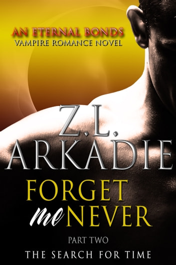Forget Me Never (Pt. 2) - The Search For Time ebook by Z.L. Arkadie