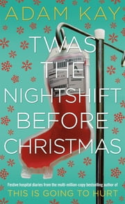 Twas The Nightshift Before Christmas ebook by Adam Kay