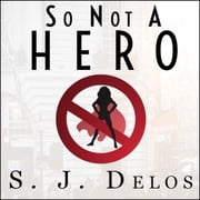 So Not a Hero audiobook by S. J. Delos