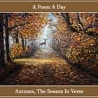 Poem A Day, A Autumn - A Season in Verse - Poems to make your day audiobook by Robert Louis Stevenson, Jalaluddin Rumi, Percy Bysshe Shelley