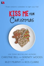 Kiss Me for Christmas ebook by Christine Bell, Ros Clarke, Riley Murphy,...