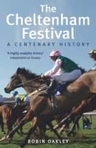 The Cheltenham Festival ebook by Robin Oakley
