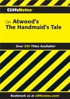 CliffsNotes on Atwood's The Handmaid's Tale ebook by Mary Ellen Snodgrass