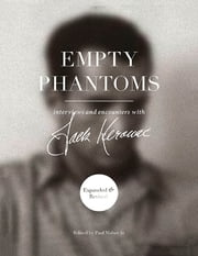 Empty Phantoms - Interviews and Encounters With Jack Kerouac (Expanded & Revised) ebook by Paul Maher Jr.