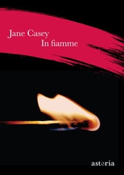 In fiamme ebook by Jane Casey, Valentina Ricci