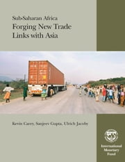Sub-Saharan Africa: Forging New Trade Links with Asia ebook by Sanjeev Mr. Gupta,Kevin Carey,Ulrich Mr. Jacoby