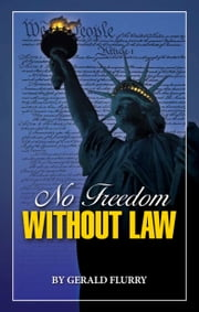 No Freedom Without Law - Without law there is no real freedom ebook by Gerald Flurry,Philadelphia Church of God