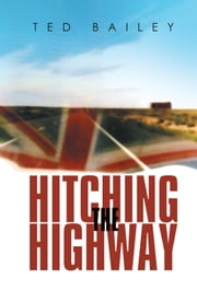 HITCHING THE HIGHWAY ebook by TED BAILEY