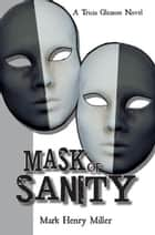 Mask of Sanity - A Tricia Gleason Novel ebook by Mark Henry Miller