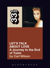 Celine Dion's Let's Talk About Love - A Journey to the End of Taste ebook by Carl Wilson