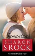 Samantha - WOMEN OF VALLEY VIEW, #4 ebook by Sharon Srock