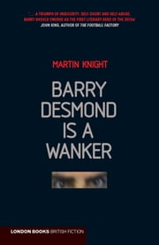 Barry Desmond is a Wanker ebook by Martin Knight