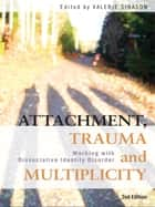 Attachment, Trauma and Multiplicity - Working with Dissociative Identity Disorder ebook by Valerie Sinason