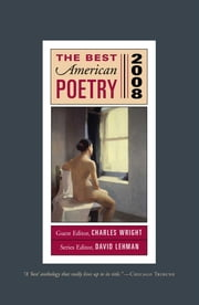 The Best American Poetry 2008 - Series Editor David Lehman, Guest Editor Charles Wright ebook by Charles Wright,David Lehman