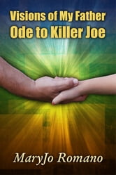 Visions of My Father: Ode to Killer Joe ebook by MaryJo Romano