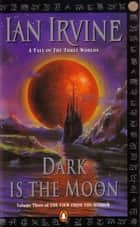 Dark is the Moon: View from the Mirror Volume 3 ebook by Ian Irvine