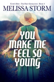 You Make Me Feel So Young - Cupid's Bow, #4 ebook by Melissa Storm