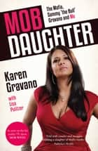 Mob Daughter: The Mafia, Sammy 'The Bull' Gravano and Me! eBook by Karen Gravano, Lisa Pulitzer