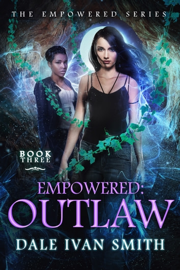 Empowered: Outlaw - Urban Fantasy ebook by Dale Ivan Smith