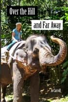 Over the Hill and Far Away: One Grown-Up Gap Year ebook by Jo Carroll