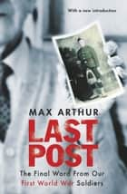 Last Post - The Final Word From Our First World War Soldiers ebook by Max Arthur