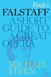 Verdi's Falstaff: A Short Guide To A Great Opera ebook by Michael Steen