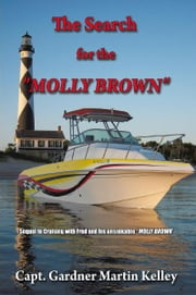 "The Search for the ""MOLLY BROWN"" - Sequel to Cruising with Fred and his unsinkable ""MOLLY BROWN"" ebook by Capt. Gardner Martin Kelley"