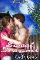Sweet Dreams ebook by Willa Okati