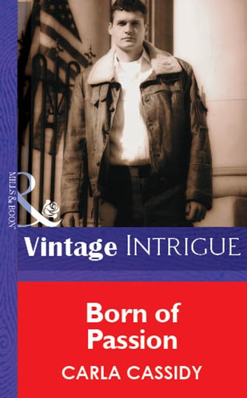 Born of Passion (Mills & Boon Vintage Intrigue) ebook by Carla Cassidy