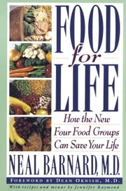 Food for Life - How the New Four Food Groups Can Save Your Life ebook by Neal Barnard, M.D.