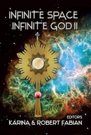 Infinite Space, Infinite God II ebook by Karina L. Fabian,  Robert A. Fabian