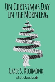 On Christmas Day in the Morning ebook by Grace S. Richmond
