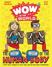Wow in the World: The How and Wow of the Human Body - From Your Tongue to Your Toes and All the Guts in Between ekitaplar by Mindy Thomas, Guy Raz, Jack Teagle