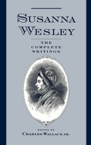 Susanna Wesley - The Complete Writings ebook by Susanna Wesley,Charles Wallace, Jr.