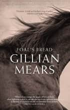 Foal's Bread ebook by Gillian Mears