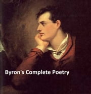 Byron's Complete Poetry, all seven volumes ebook by Lord Byron,Ernest Hartley Coleridge