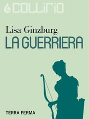 La guerriera ebook by Lisa Ginzburg
